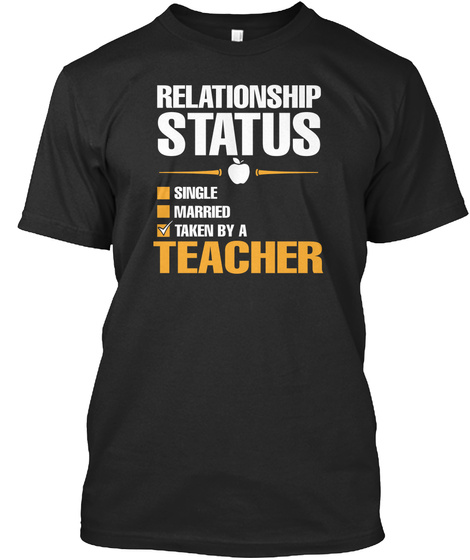Relationship Status Single Married Taken By A Teacher Black T-Shirt Front