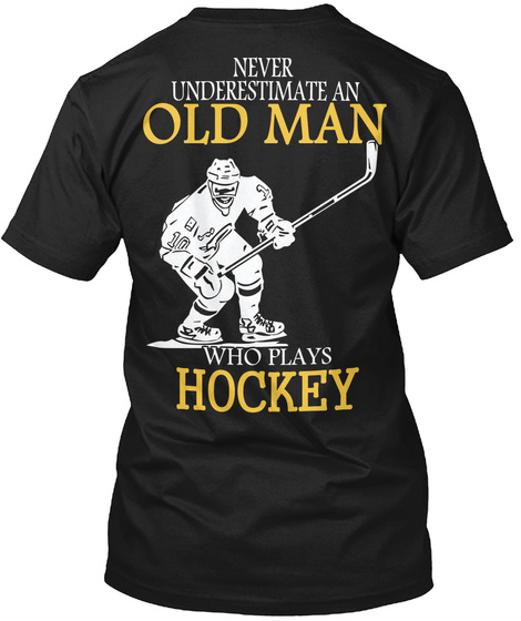 Never Underestimate And Old Man Who Plays Hockey Black T-Shirt Back