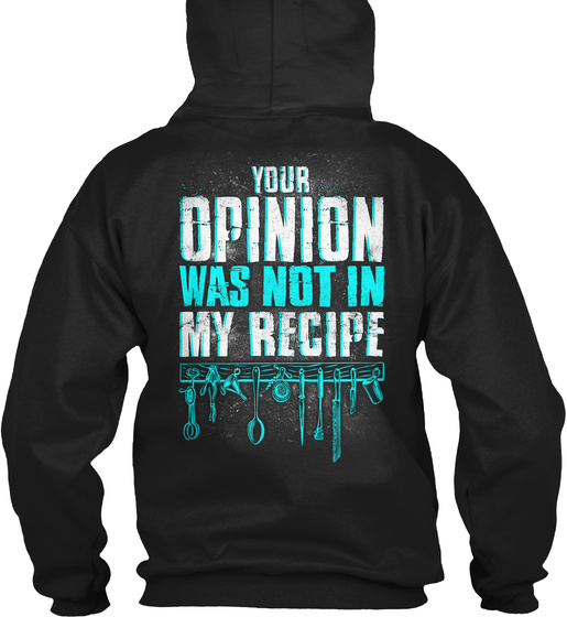 Your Opinion Was Not In My Recipe Sweatshirt Back
