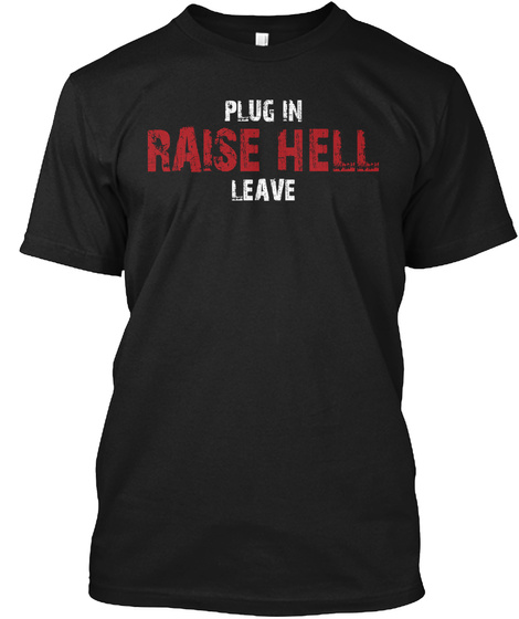 Plug In Raise Hell Leave T Shirt  Guitar Black T-Shirt Front
