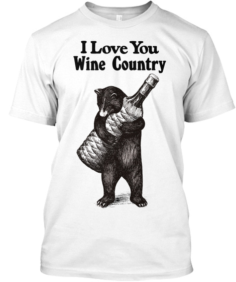I Love You Wine Country White Maglietta Front