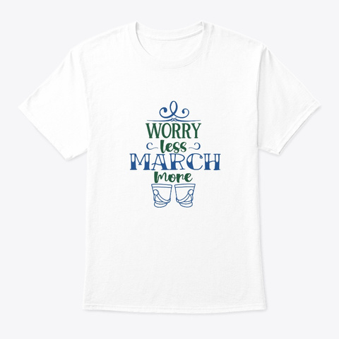 [$15+] Marching Band   Worry Less White T-Shirt Front
