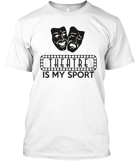 Theatre Is My Sport White T-Shirt Front