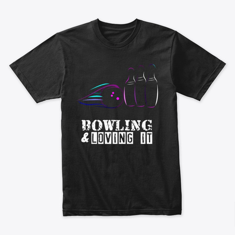 Bowling And Loving It Black T-Shirt Front