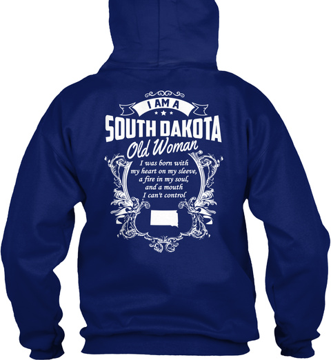 I Am A South Dakota Old Man I Was Born With My Heart On My Sleeve A Fire In My Soul And A Mouth I Can't Control Oxford Navy T-Shirt Back