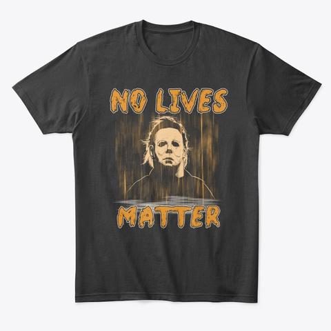 No Lives Matter Halloween Horror T Shirt Black T-Shirt Front