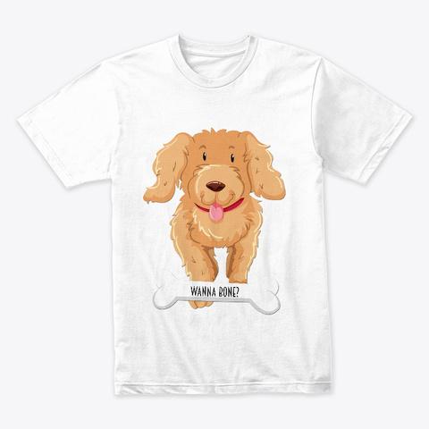 Wanna Bone? White T-Shirt Front