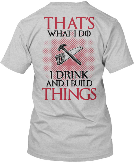 That's What I Do I Drink And L Build Things Light Steel T-Shirt Back