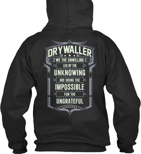Dry Waller  * * *  We The Unwilling Led By The Unknowing Are Doing The Impossible For The Ungrateful Jet Black T-Shirt Back