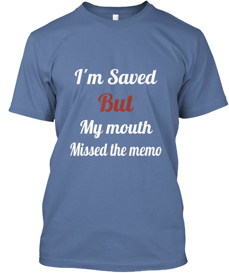 I'm Saved But My Mouth  Missed The Memo Denim Blue T-Shirt Front