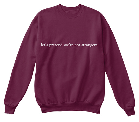 Let's Pretend We're Not Strangers  Maroon  T-Shirt Front