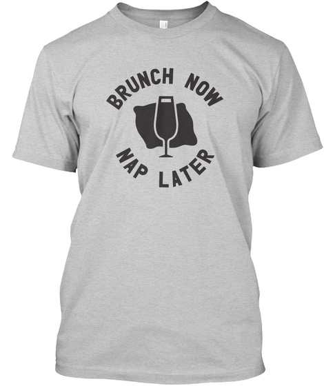 Brunch Now Nap Later Light Steel T-Shirt Front
