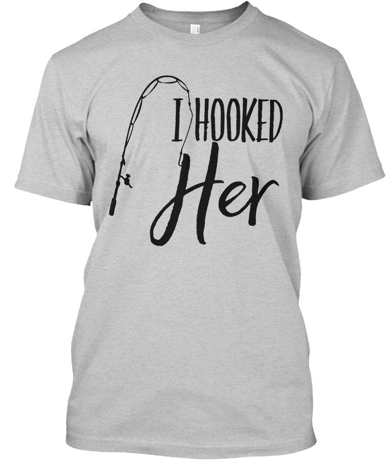 Fishing- I Hooked Her Unisex Tshirt