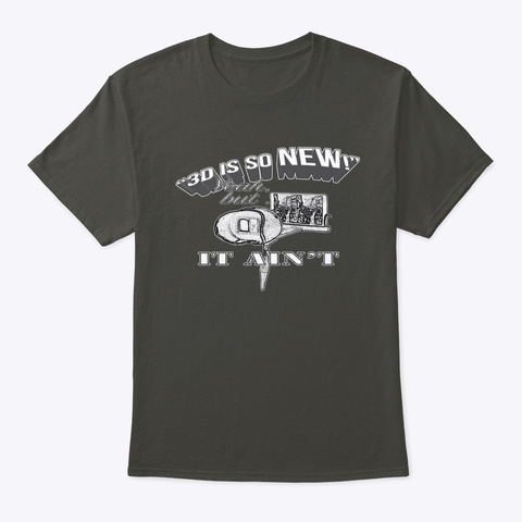 3 D Is So New!  Yeah, But .. It Ain't Smoke Gray T-Shirt Front
