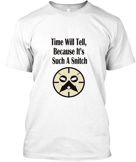 Time Will Tell! White T-Shirt Front