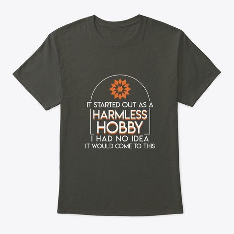 Quilter Started Out Harmless Hobby No Id Smoke Gray T-Shirt Front