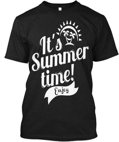 Its Summer Time Enjoy Black T-Shirt Front
