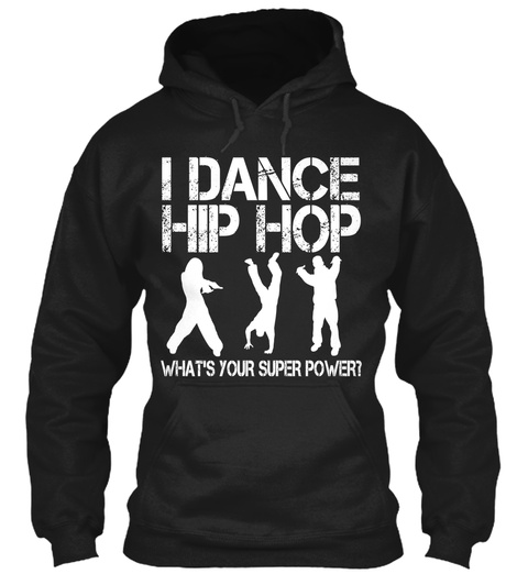 I Dance Hip Hop What's Your Super Power? Black T-Shirt Front