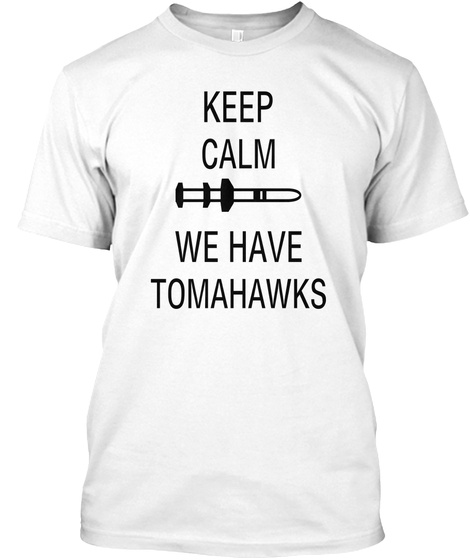 Keep Calm We Have Tomahawks White T-Shirt Front