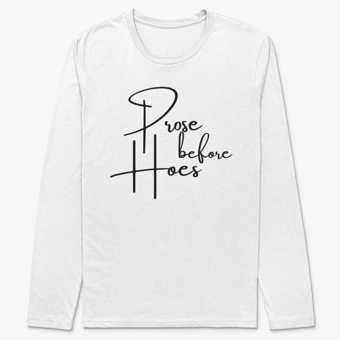 Prose  Before Hoes White T-Shirt Front