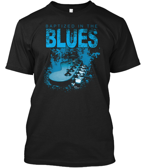 Baptized In The Blues Black T-Shirt Front