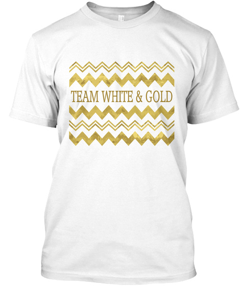#Thedress Shirt With Team White And Gold White T-Shirt Front