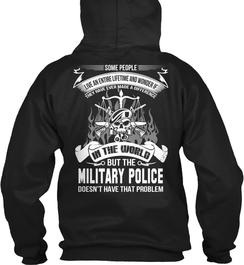 Some People Live An Entire Lifetime And Wonder If They Have Ever Made A Difference In The World But The Military... Black T-Shirt Back