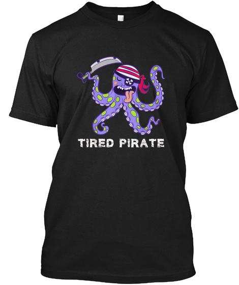 Tired Pirate Funny Octopus Tee T Shirt A Black T-Shirt Front