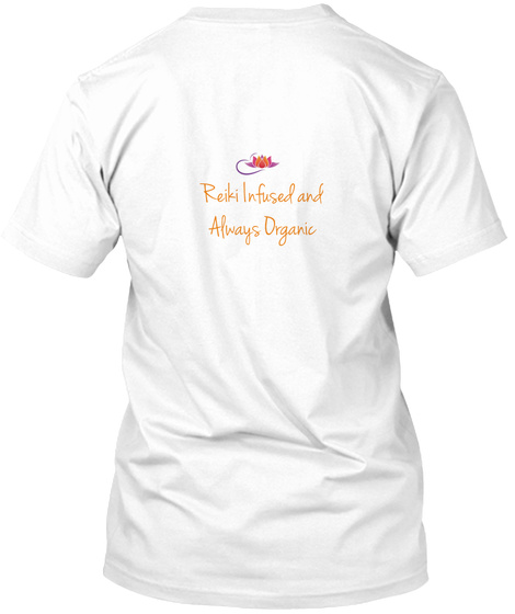 Reiki Infused And Always Drganic White T-Shirt Back