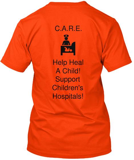 C.A.R.E Help Heal A Child Support Children's Hospitals! Orange T-Shirt Back