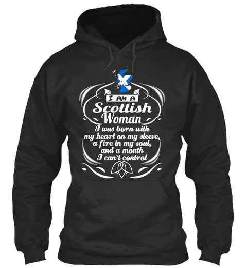 I Am A Scottish Woman I Was Born With My Heart On My Sleeve A Fire In My Soul And A Mouth I Can't Control  Jet Black áo T-Shirt Front