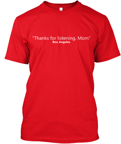 """Thanks For Listening, Mom"" Box Angeles Red T-Shirt Front"