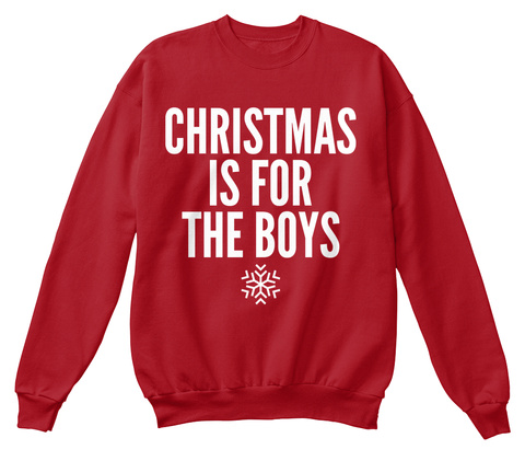 Christmas Is For The Boys Deep Red  Sweatshirt Front