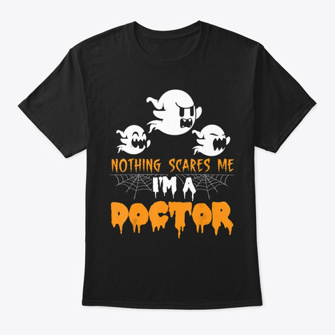 Scary Ghosts Nothing Scares Me I M A Doc Black T-Shirt Front