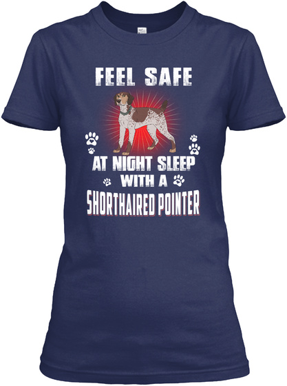 Feel Safe With A Shorthaired Pointer Dog Navy T-Shirt Front