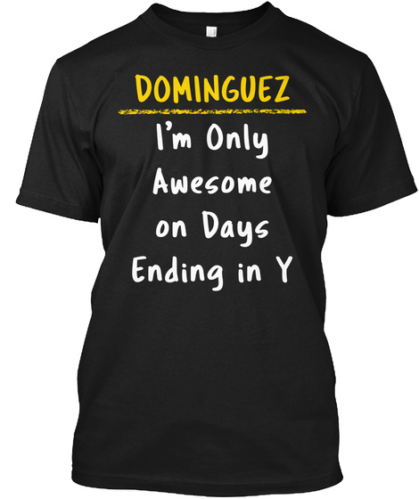 Dominguez Awesome On Y Days Name Gift Black T-Shirt Front