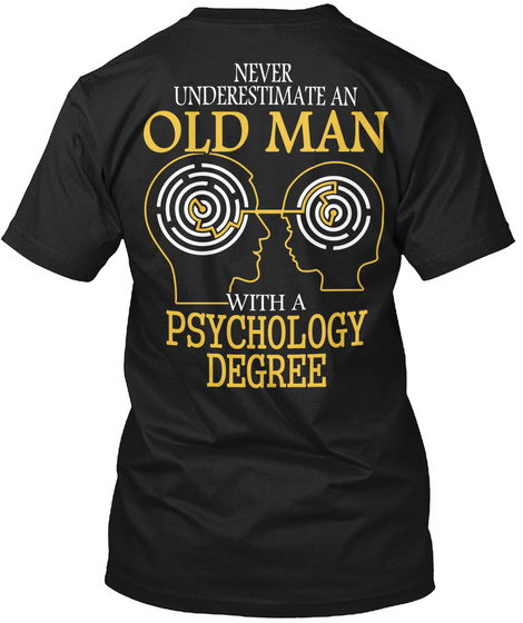 Never Underestimate An Old Man With A Psychology Degree Black T-Shirt Back