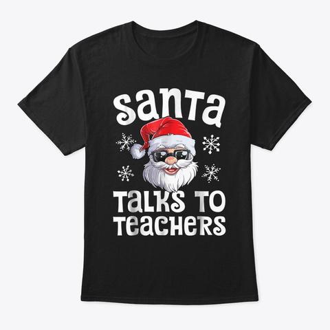 Santa Talks To Teachers T Shirt Christma Black T-Shirt Front