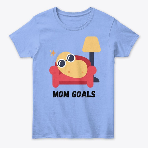 Mom Goals Light Blue T-Shirt Front