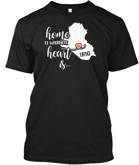 Home Is Where The Heart Is Iraq Black T-Shirt Front