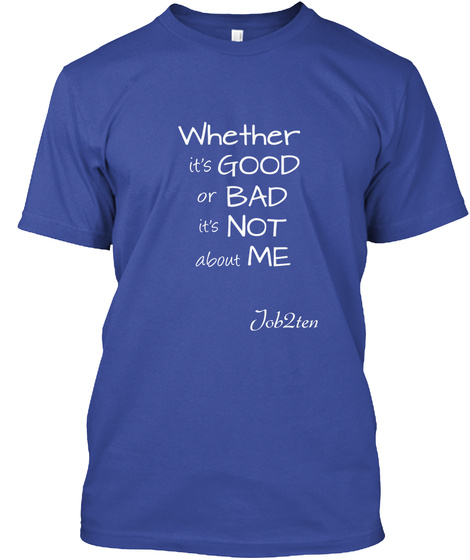 Whether It's Good Or Bad It's Not About Me Deep Royal T-Shirt Front