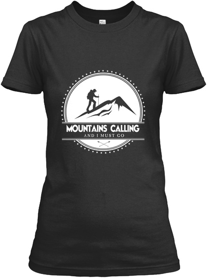 Mountains Calling And I Must Go Black T-Shirt Front