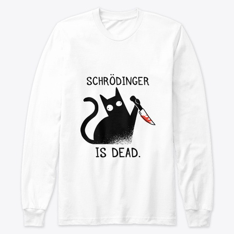Schrodinger Is Dead White T-Shirt Front
