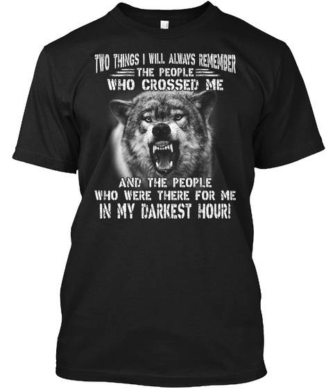 Two Things I Always Remember Wolf Shirt Black T-Shirt Front