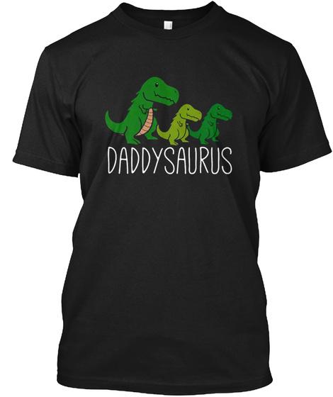 ec8d1cb4 Daddysaurus Black T-Shirt Front. Daddysaurus Dinosaur Dino Daddy T Shirts  ...