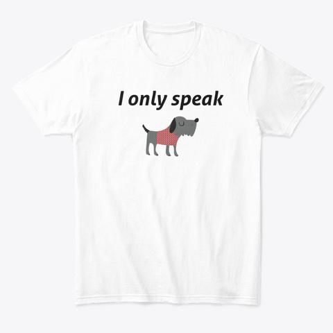 I Only Speak Dog White Kaos Front