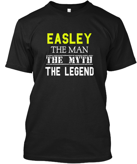 Easley The Man The Myth The Legend Black T-Shirt Front