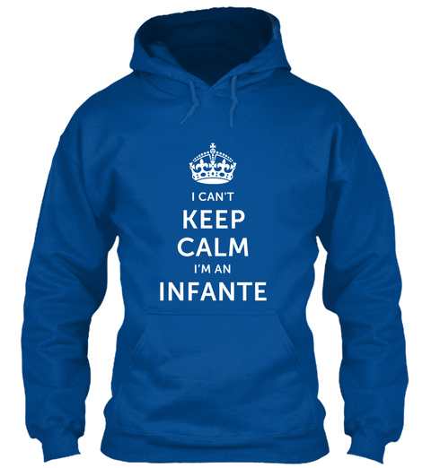 I Can't Keep Calm I'm An Infante Royal T-Shirt Front