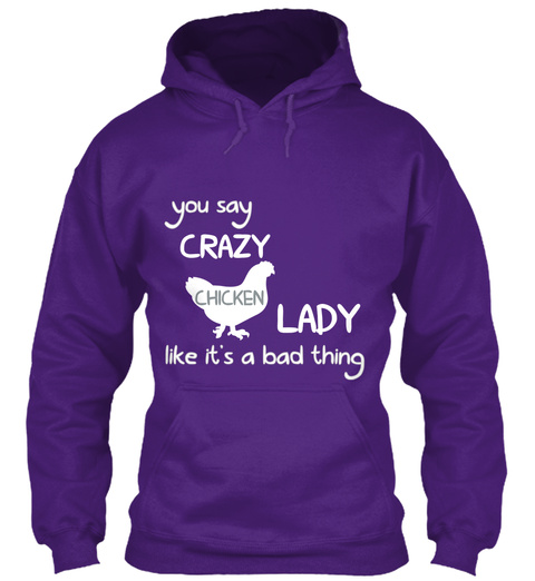 You Say Crazy Chicken Lady Like It's A Bad Thing Purple T-Shirt Front