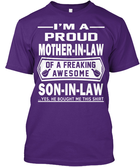 I'm A Proud Mother In Law Of A Freaking Awesome Son In Law ...Yes, She Bought Me This Shirt Purple T-Shirt Front